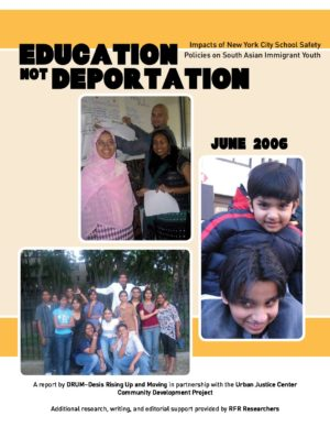 Education Not Deportation: Impacts of NYC School Safety Policies on South Asian Immigrant Youth