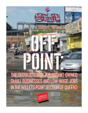 Off Point: The destruction of immigrant-owned small businesses and low-wage jobs in the Willets Point section of Queens
